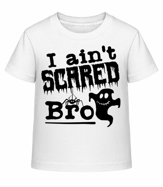 I Aint Scared Bro - Kid's Shirtinator T-Shirt - White - Front
