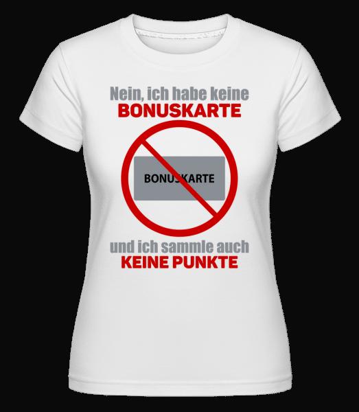 Ich Habe Keine Bonuskarte - Shirtinator Frauen T-Shirt - Weiß - Vorn