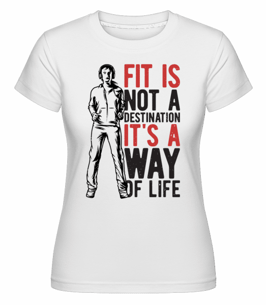 Fit Is A Way Of Life -  Shirtinator Women's T-Shirt - White - Vorn