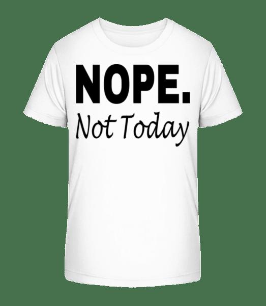 Nope Not Today - Kid's Premium Bio T-Shirt - White - Vorn