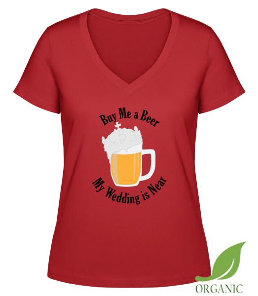 """Buy Me A Beer My Wedding Is Near - """"Janet"""" Organic V-Neck T-Shirt - Red - Vorn"""