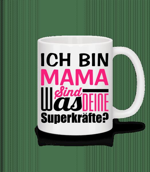 Ich Bin Mama - Was Sind Deine Superkräfte - Tasse - Weiß - Vorn