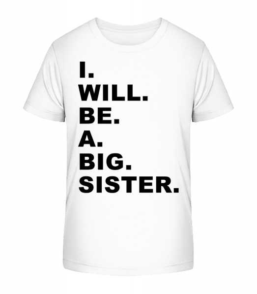 I Will Be A Big Sister - Kid's Premium Bio T-Shirt - White - Vorn