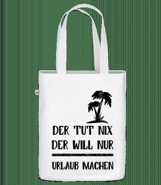 Der Tut Nix Nur Urlaub Machen - Bio Tasche - Weiß - Vorn