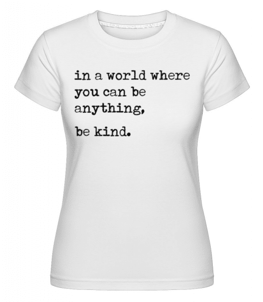 In A World Where You Can Be Anything -  Shirtinator Women's T-Shirt - White - Front