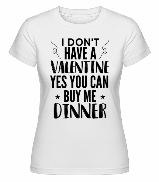 You Can Buy Me Dinner -  Shirtinator Women's T-Shirt - White - Vorn