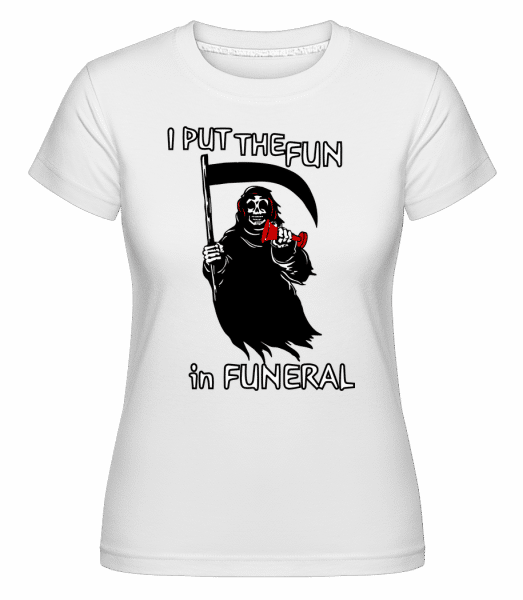 I Put The Fun In Funeral -  T-shirt Shirtinator femme - Blanc - Vorn