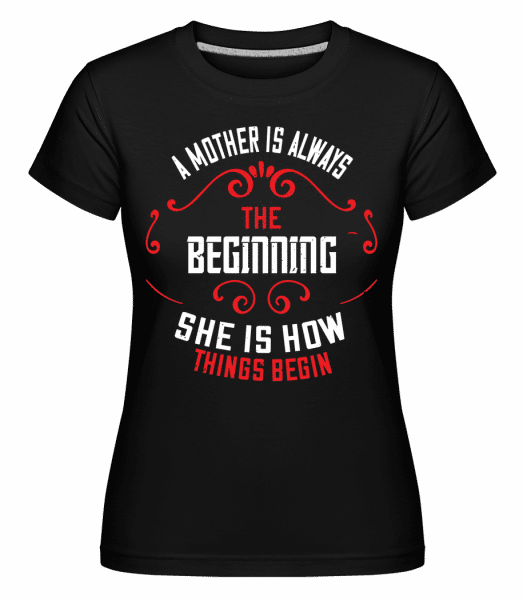 Mother Always The Beginning -  Shirtinator Women's T-Shirt - Black - Vorn
