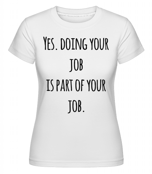 Doing Your Job -  T-shirt Shirtinator femme - Blanc - Vorn