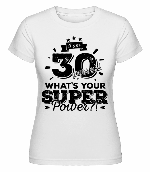 30 Years Super Power - Shirtinator Frauen T-Shirt - Weiß - Vorn
