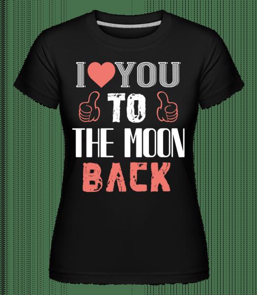 I Love You To The Moon Back -  Shirtinator Women's T-Shirt - Black - Vorn
