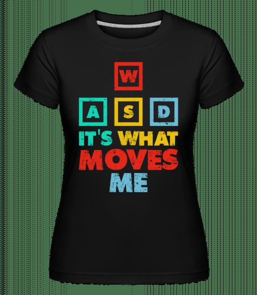 Wasd Its What Moves Me -  Shirtinator Women's T-Shirt - Black - Vorn