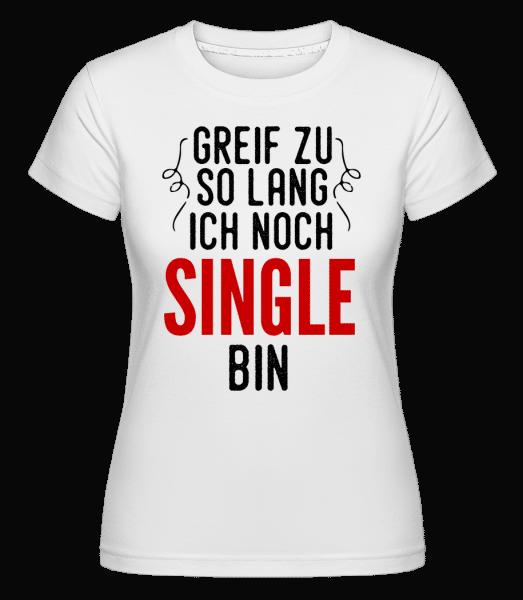Greif Zu Ich Bin Noch Single - Shirtinator Frauen T-Shirt - Weiß - Vorn