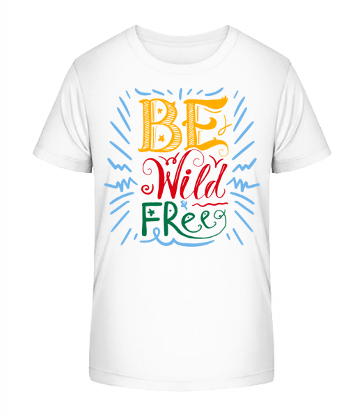 Be Wild & Free - Kid's Premium Bio T-Shirt - White - Vorn