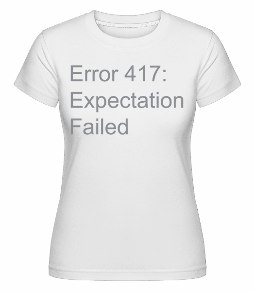 Expectation Failed - Shirtinator Frauen T-Shirt - Weiß - Vorn