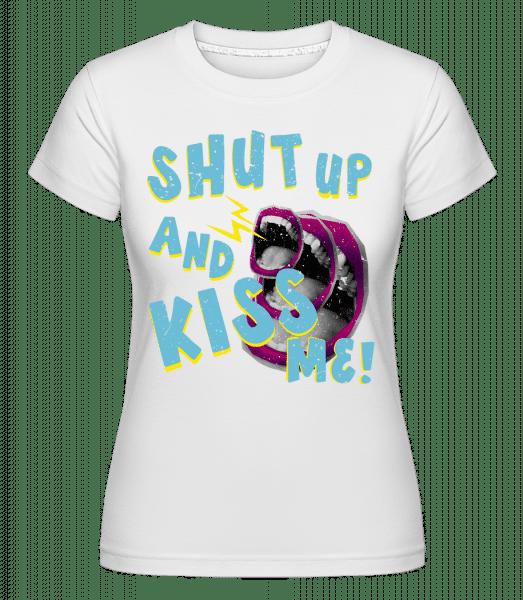 Shut Up And Kiss Me - Shirtinator Frauen T-Shirt - Weiß - Vorn