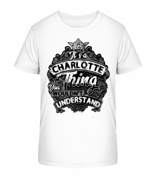 It's A Charlotte Thing - Kinder Premium Bio T-Shirt - Weiß - Vorn
