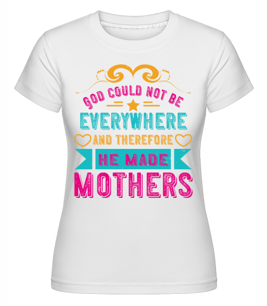 God Could Not Be Everywhere -  Shirtinator Women's T-Shirt - White - Vorn
