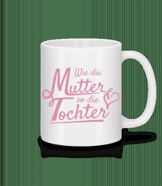Wie Die Mutter So Die Tochter - Tasse - Weiß - Vorn