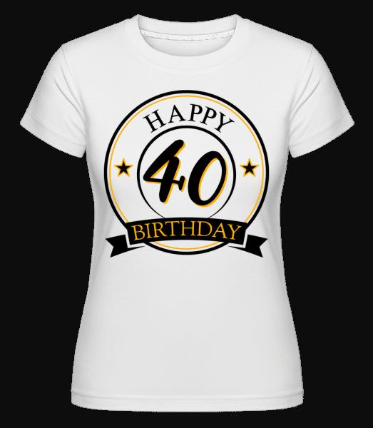 Happy Birthday 40 -  Shirtinator Women's T-Shirt - White - Vorn
