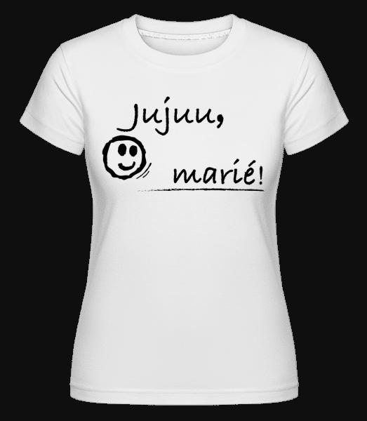 Jujuu Marié! -  T-shirt Shirtinator femme - Blanc - Vorn