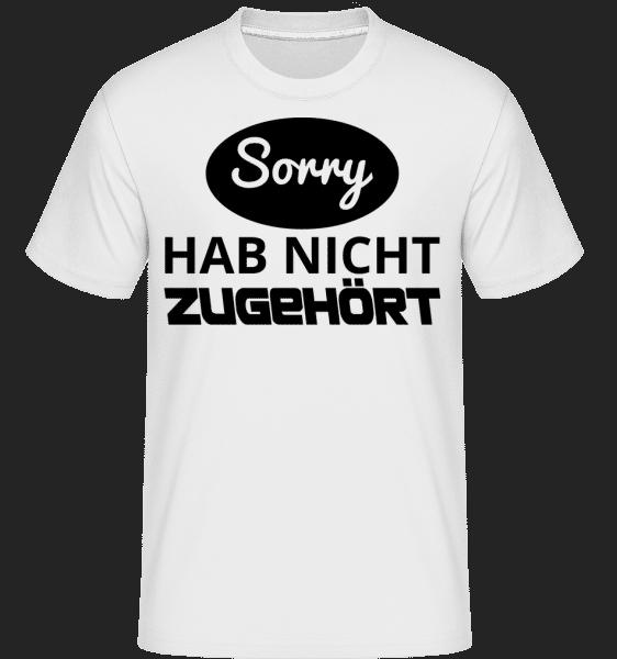 Sorry Hab Nicht Zugehört - Shirtinator Männer T-Shirt - Weiß - Vorn