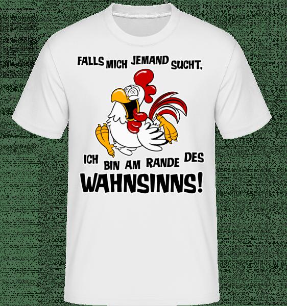 Am Rande Des Wahnsinns - Shirtinator Männer T-Shirt - Weiß - Vorn