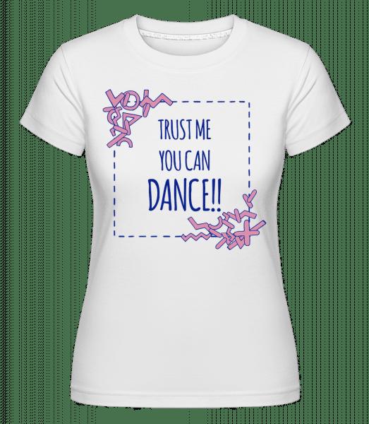 Trust Me You Can Dance -  Shirtinator Women's T-Shirt - White - Vorn