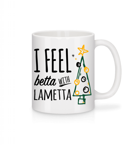 I Feel Betta With Lametta - Tasse - Weiß - Vorn