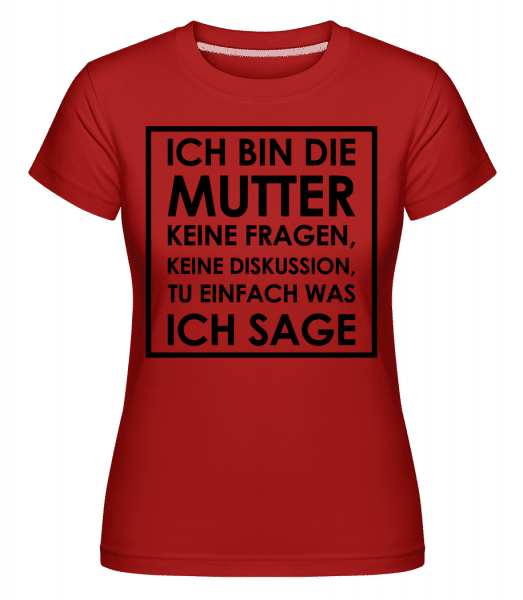 Ich Bin Die Mutter - Shirtinator Frauen T-Shirt - Rot - Vorn