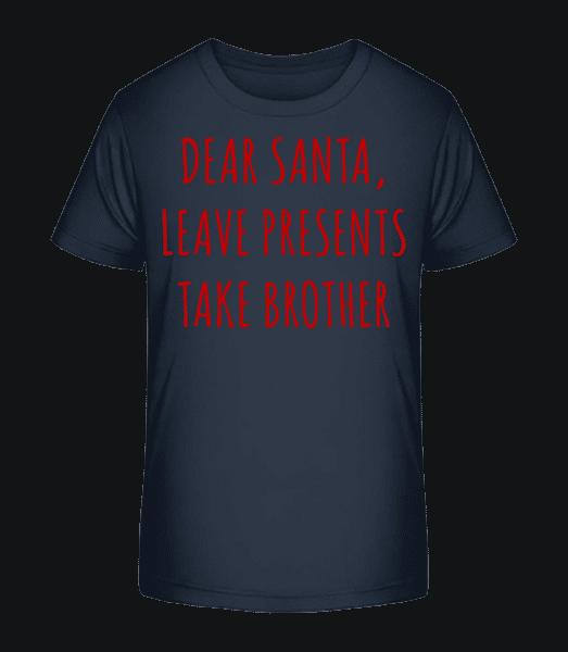 Leave Presents Take Brother - Kid's Premium Bio T-Shirt - Navy - Vorn
