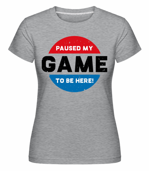 Paused My Game To Be Here -  Shirtinator Women's T-Shirt - Heather grey - Vorn