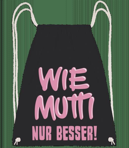 Wie Mutti, Nur Besser! - Turnbeutel - Schwarz - Vorn
