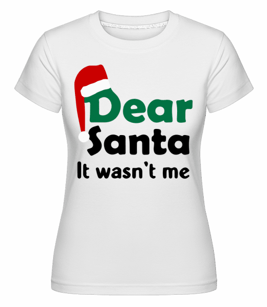 Dear Santa It Wasn't Me - Shirtinator Frauen T-Shirt - Weiß - Vorn