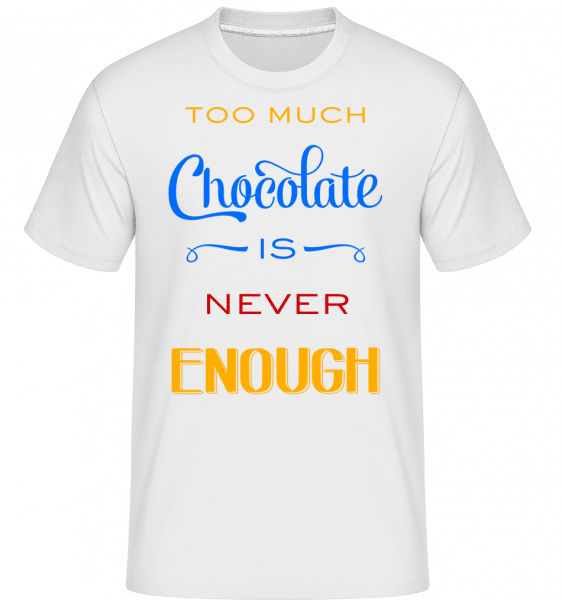 Too Much Chocolate Is Never Enou -  T-Shirt Shirtinator homme - Blanc - Vorn