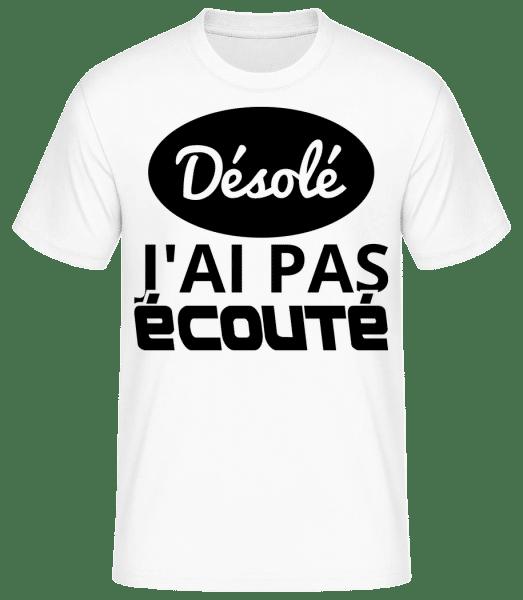 Désolé J'ai Pas Écouté - T-shirt standard Homme - Blanc - Vorn