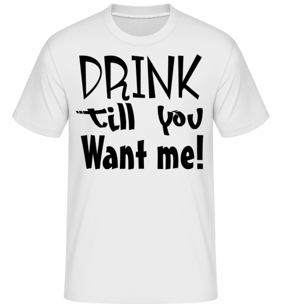 Drink Till You Want Me -  Shirtinator Men's T-Shirt - White - Vorn