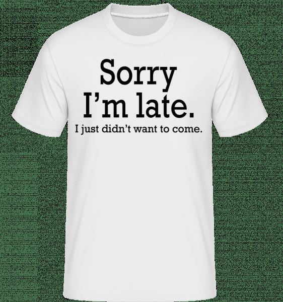 Sorry I'm Late - Shirtinator Männer T-Shirt - Weiß - Vorn