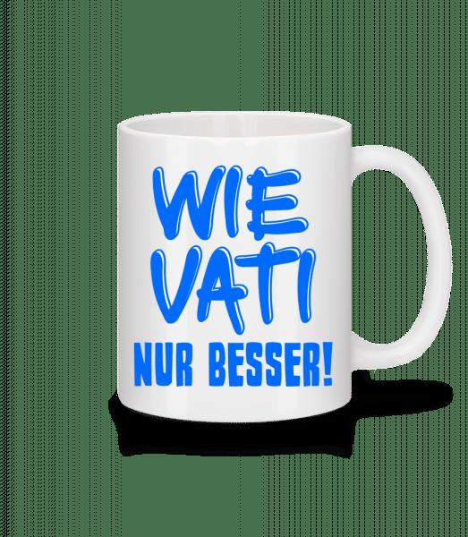 Wie Vati, Nur Besser! - Tasse - Weiß - Vorn