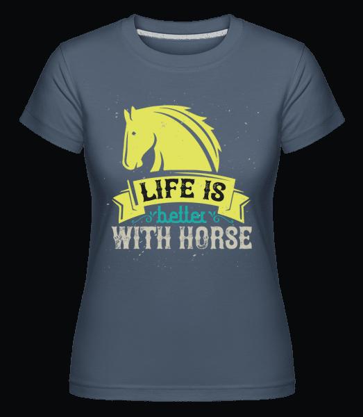Life Is Better With Horse -  Shirtinator tričko pre dámy - Džínsovina - Predné