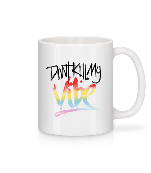 Don't Kill My Vibe - Mug - White - Front
