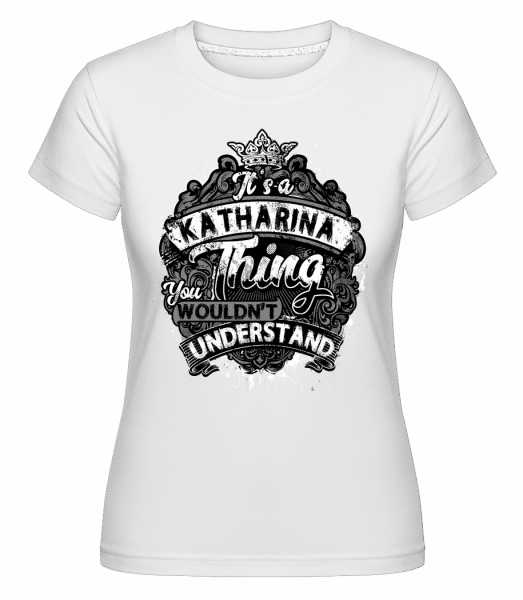 It's A Katharina Thing -  Shirtinator Women's T-Shirt - White - Vorn