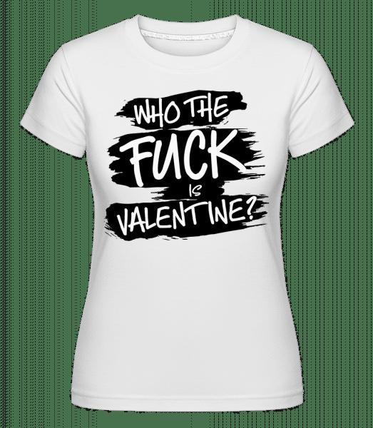 Kdo je sakra velentine -  Shirtinator tričko pro dámy - Bílá - Napřed