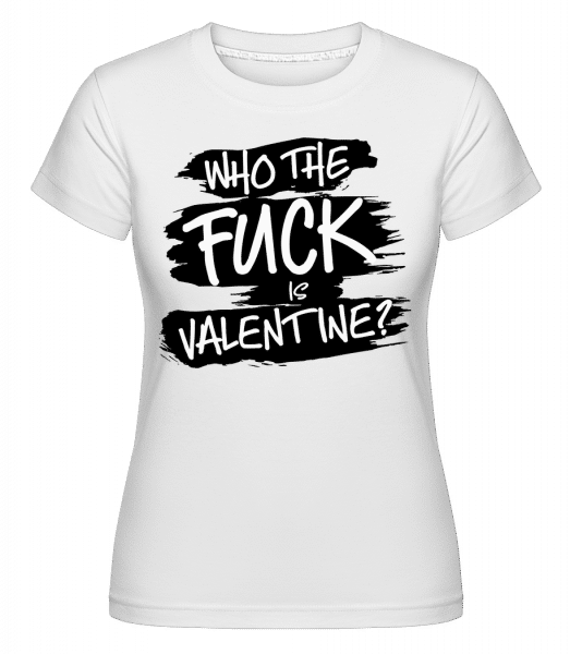 Who The Fuck Is Velentine -  T-shirt Shirtinator femme - Blanc - Vorn