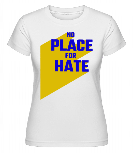 No Place For Hate -  Shirtinator Women's T-Shirt - White - Vorn