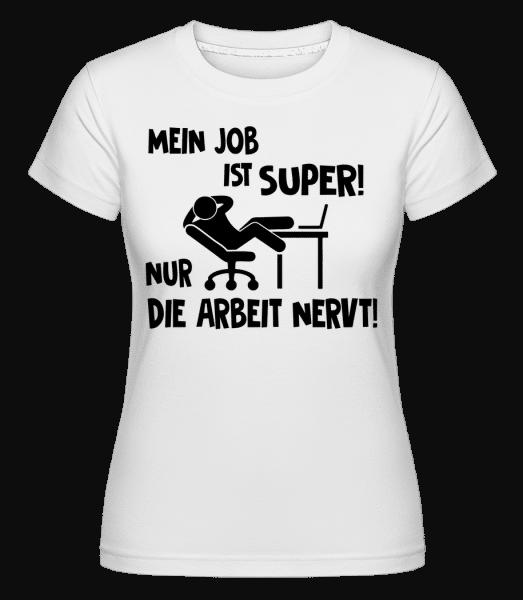 Mein Job Ist Super - Shirtinator Frauen T-Shirt - Weiß - Vorn