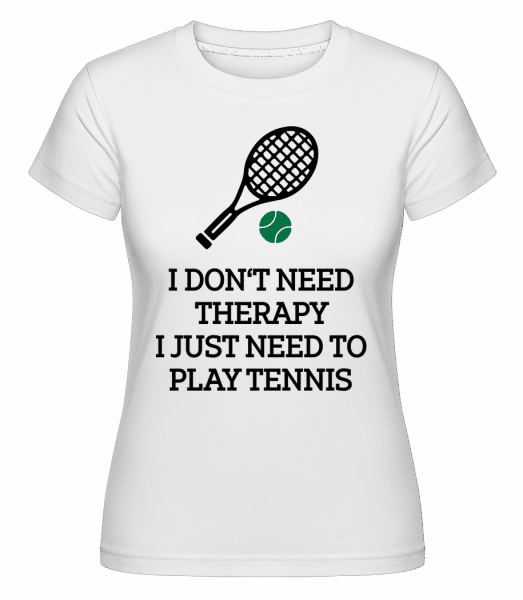 No Therapy Just Tennis -  Shirtinator Women's T-Shirt - White - Vorn