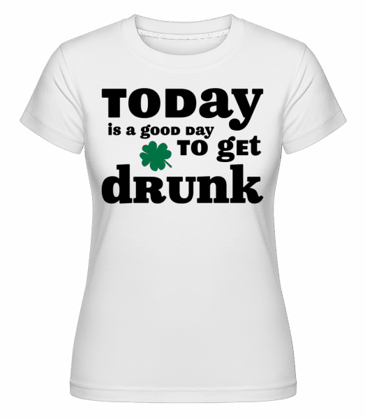 Today Is A Good Day To Get Drunk - St. Patrick's Day -  T-shirt Shirtinator femme - Blanc - Devant