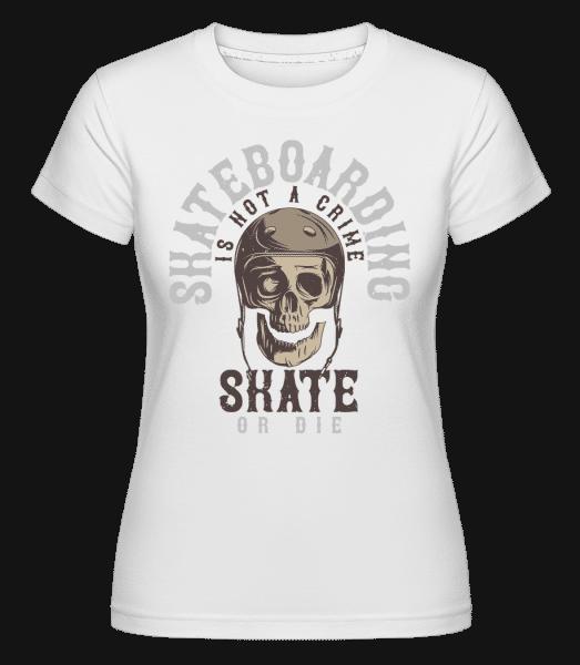 Skate Or Die -  Shirtinator Women's T-Shirt - White - Vorn