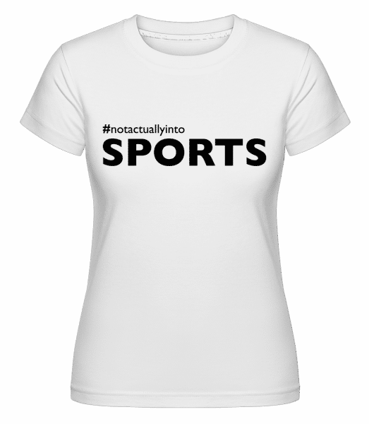 #Notactuallyinto Sports - Shirtinator Frauen T-Shirt - Weiß - Vorn